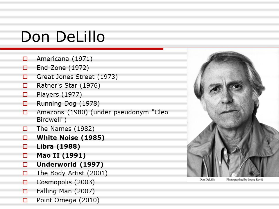 Don DeLillo Americana (1971) End Zone (1972) Great Jones Street (1973)