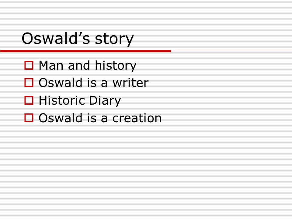 Oswald's story Man and history Oswald is a writer Historic Diary
