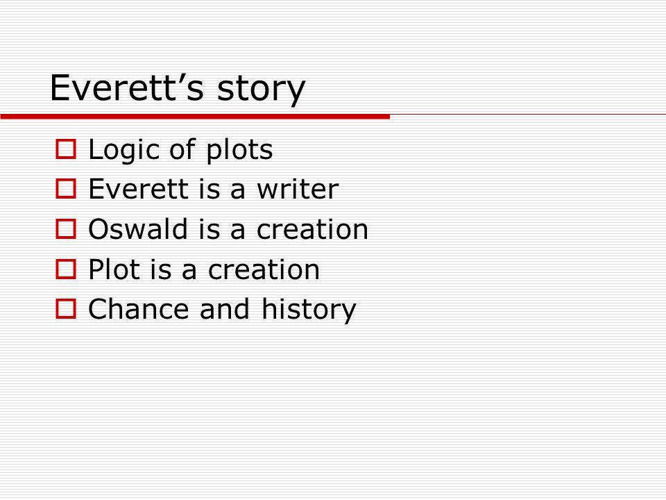 Everett's story Logic of plots Everett is a writer