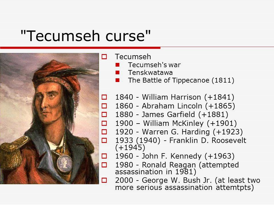 Tecumseh curse Tecumseh 1840 - William Harrison (+1841)