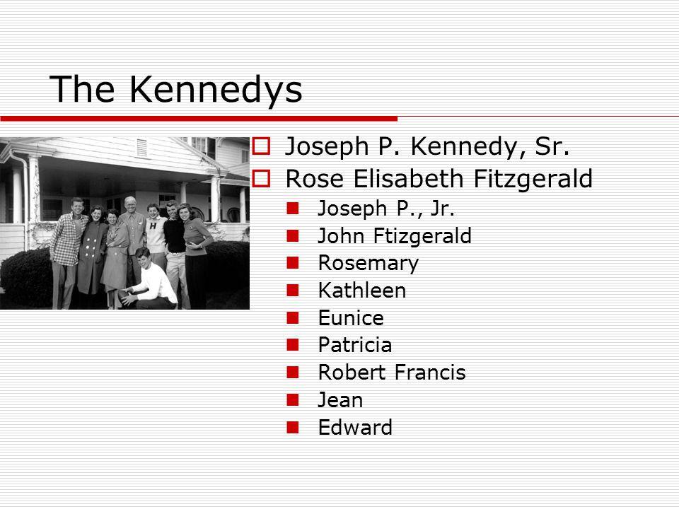The Kennedys Joseph P. Kennedy, Sr. Rose Elisabeth Fitzgerald