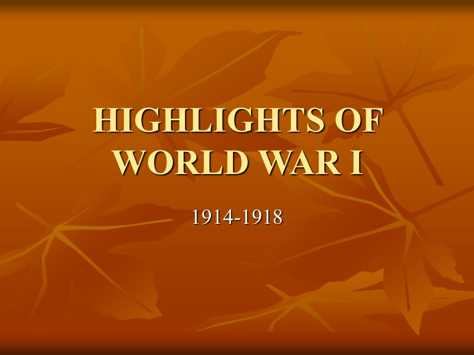 HIGHLIGHTS OF WORLD WAR I