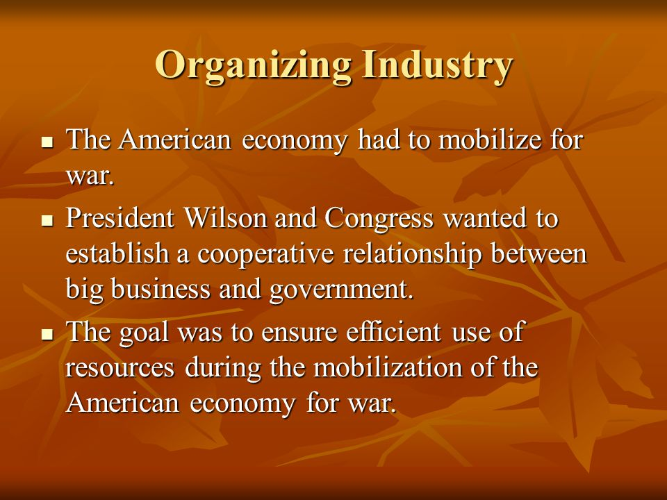 Organizing Industry The American economy had to mobilize for war.