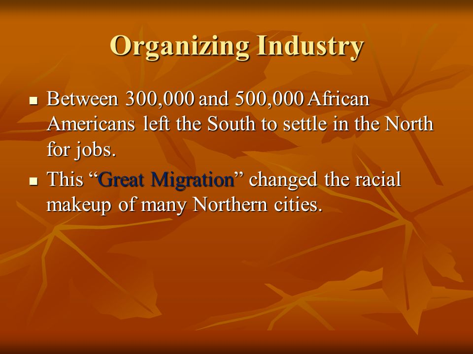 Organizing Industry Between 300,000 and 500,000 African Americans left the South to settle in the North for jobs.