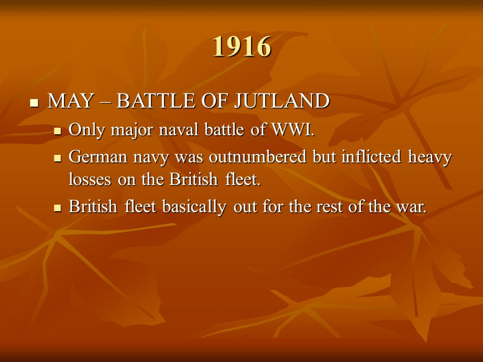 1916 MAY – BATTLE OF JUTLAND Only major naval battle of WWI.