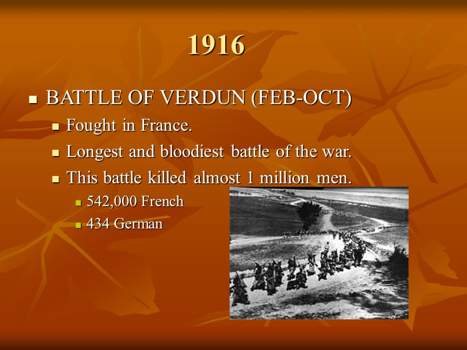 1916 BATTLE OF VERDUN (FEB-OCT) Fought in France.