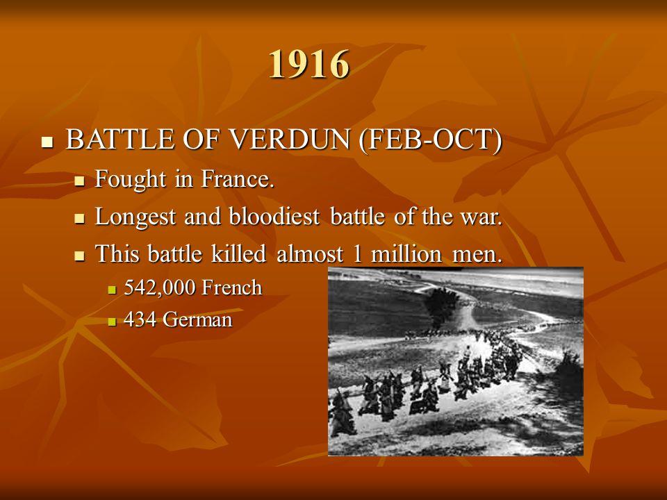 1916 BATTLE OF VERDUN (FEB-OCT) Fought in France.
