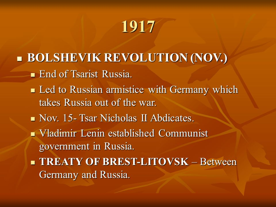 1917 BOLSHEVIK REVOLUTION (NOV.) End of Tsarist Russia.