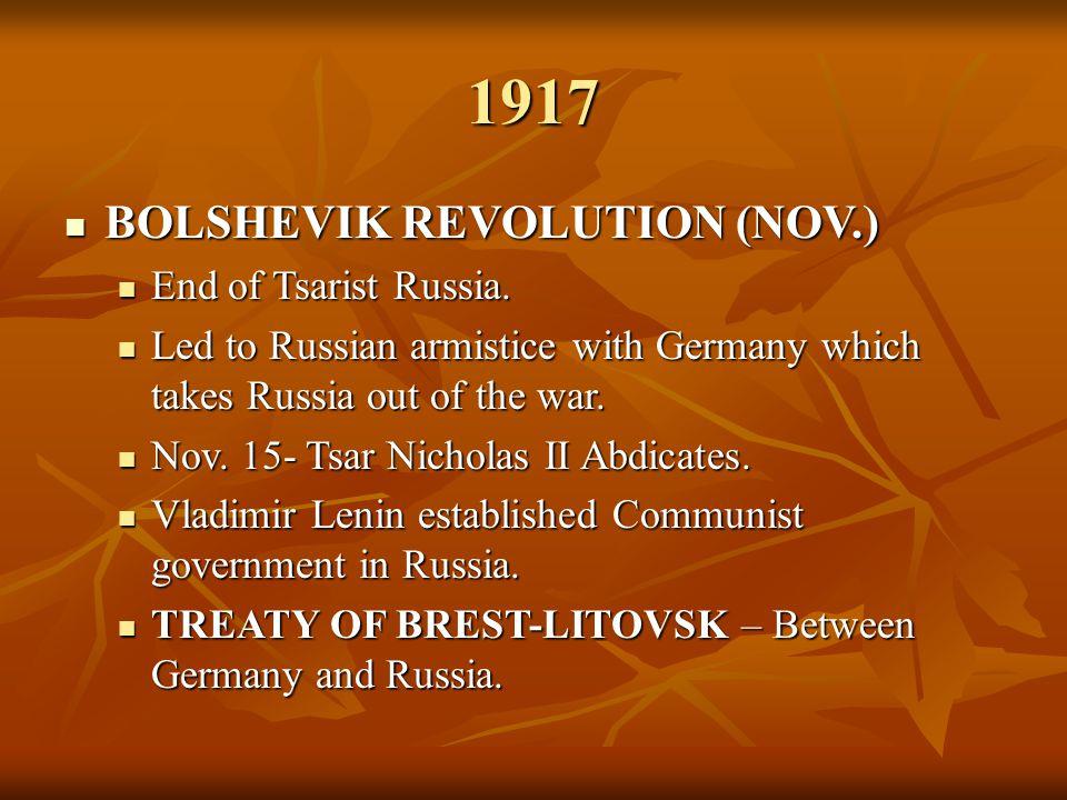 1917 BOLSHEVIK REVOLUTION (NOV.) End of Tsarist Russia.