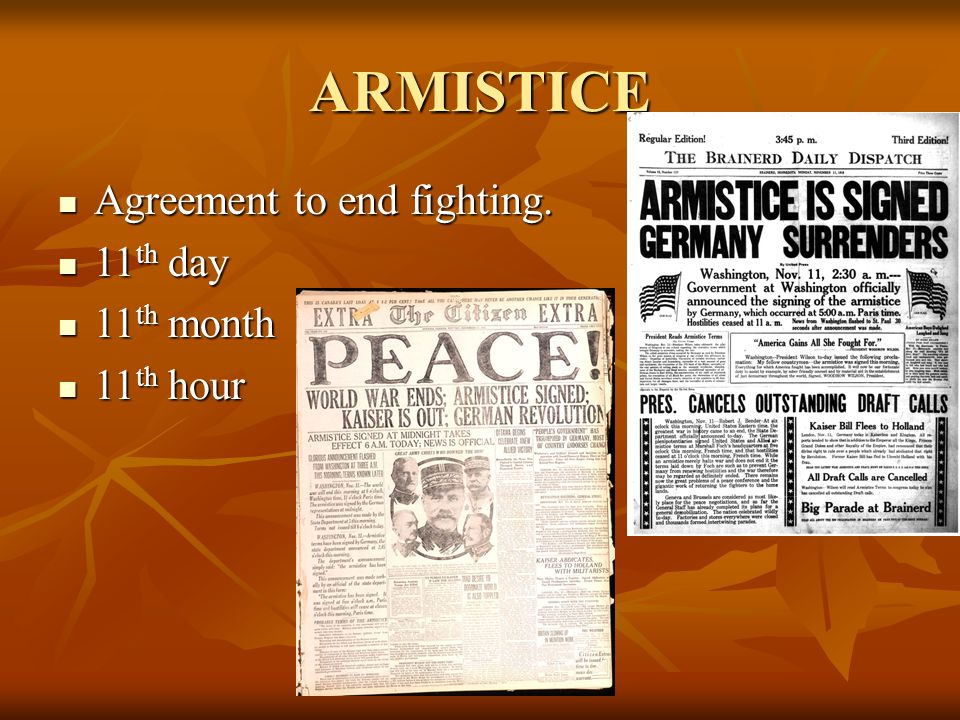 ARMISTICE Agreement to end fighting. 11th day 11th month 11th hour