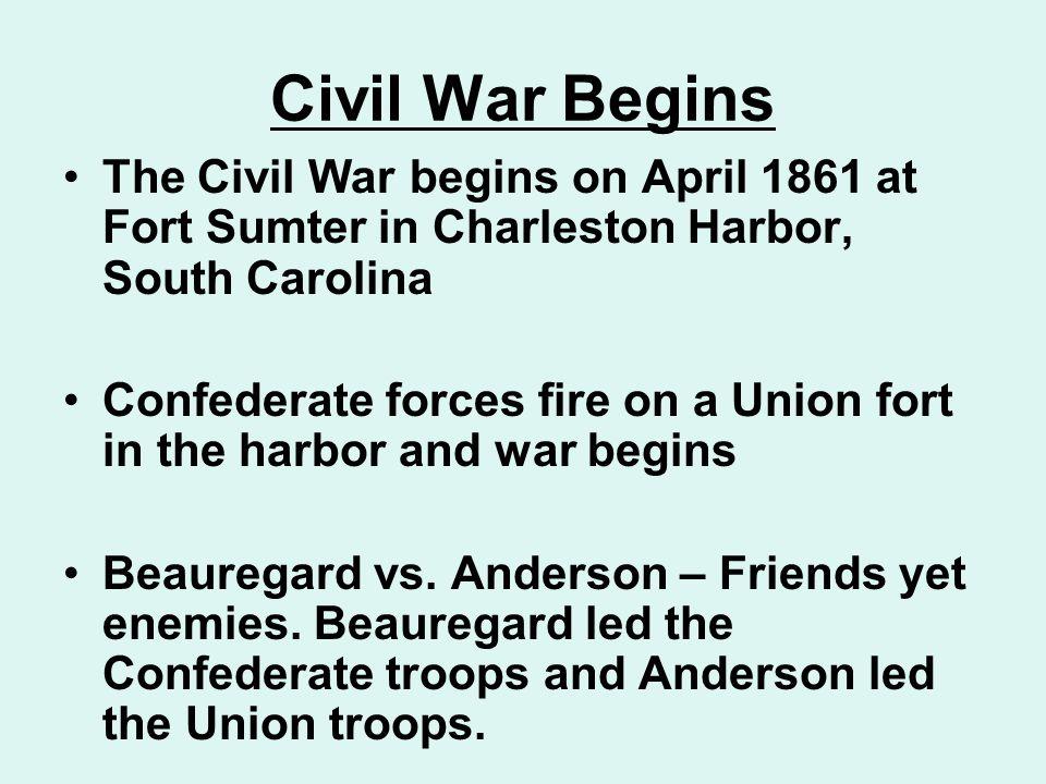 Civil War Begins The Civil War begins on April 1861 at Fort Sumter in Charleston Harbor, South Carolina.