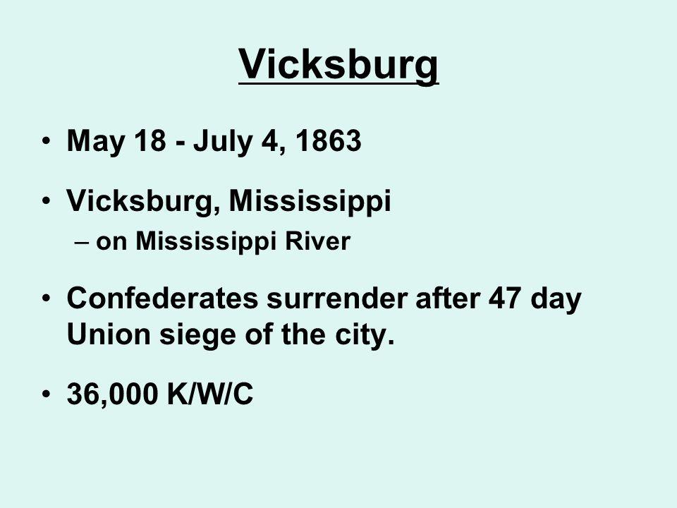 Vicksburg May 18 - July 4, 1863 Vicksburg, Mississippi