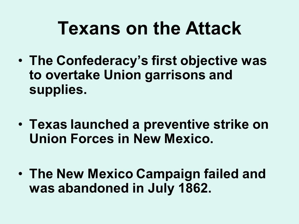 Texans on the Attack The Confederacy's first objective was to overtake Union garrisons and supplies.
