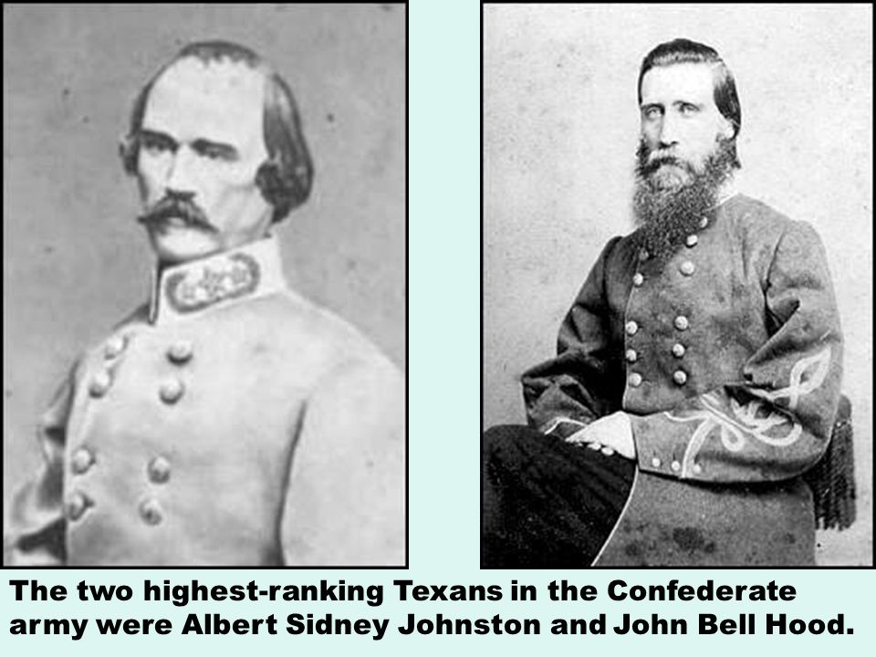 The two highest-ranking Texans in the Confederate army were Albert Sidney Johnston and John Bell Hood.