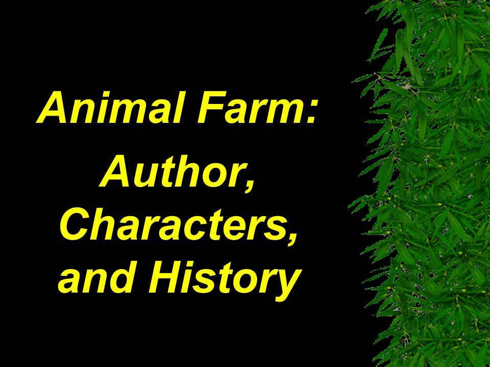 Animal Farm: Author, Characters, and History
