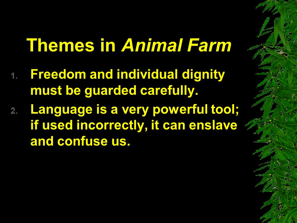 Themes in Animal Farm Freedom and individual dignity must be guarded carefully.