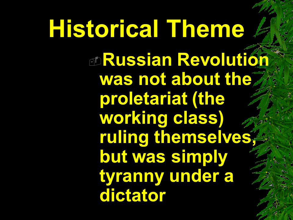 Historical Theme Russian Revolution was not about the proletariat (the working class) ruling themselves, but was simply tyranny under a dictator.