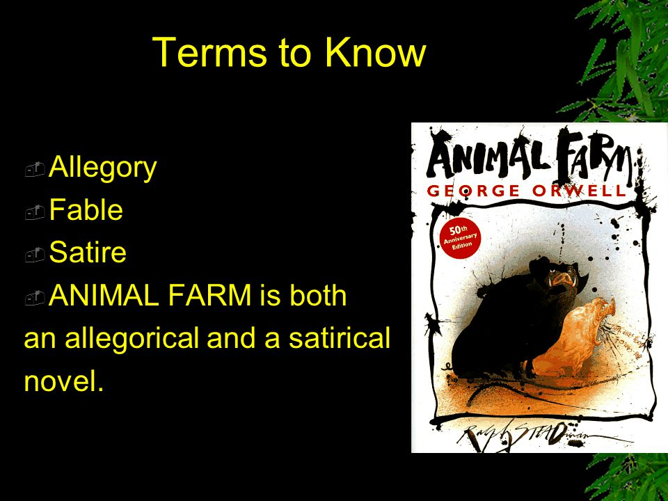 Terms to Know Allegory Fable Satire ANIMAL FARM is both