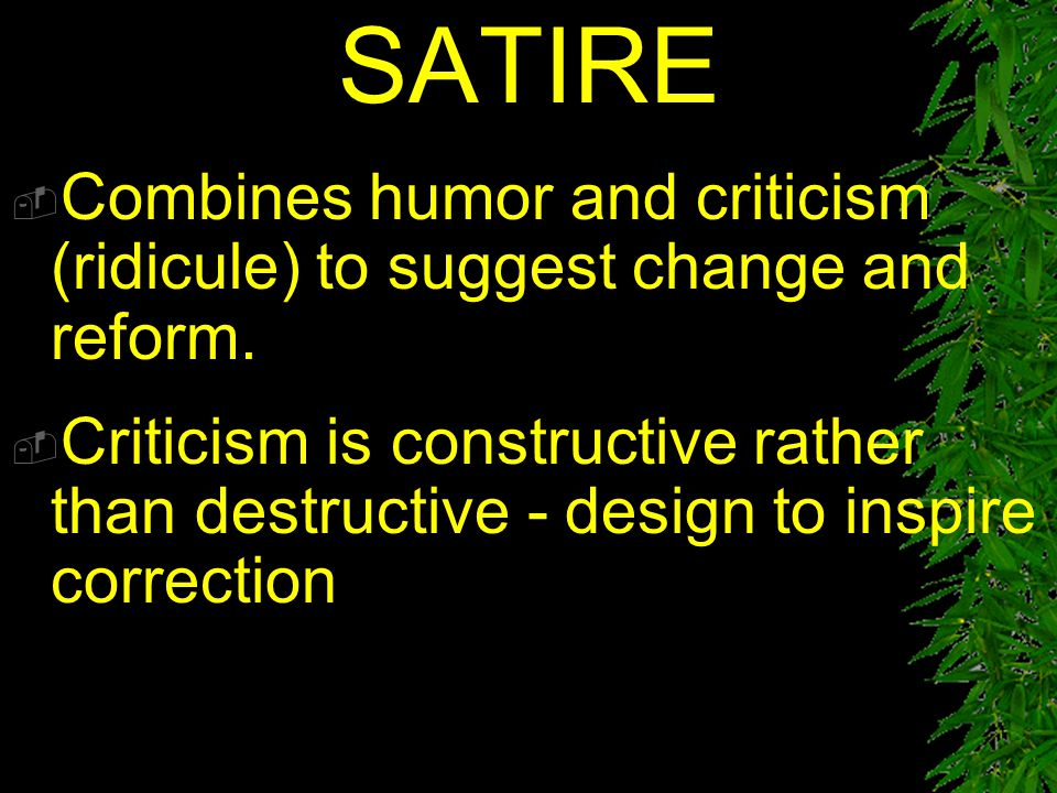 SATIRE Combines humor and criticism (ridicule) to suggest change and reform.