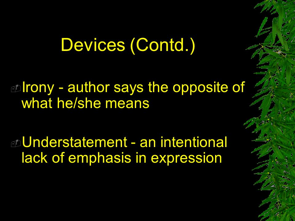 Devices (Contd.) Irony - author says the opposite of what he/she means