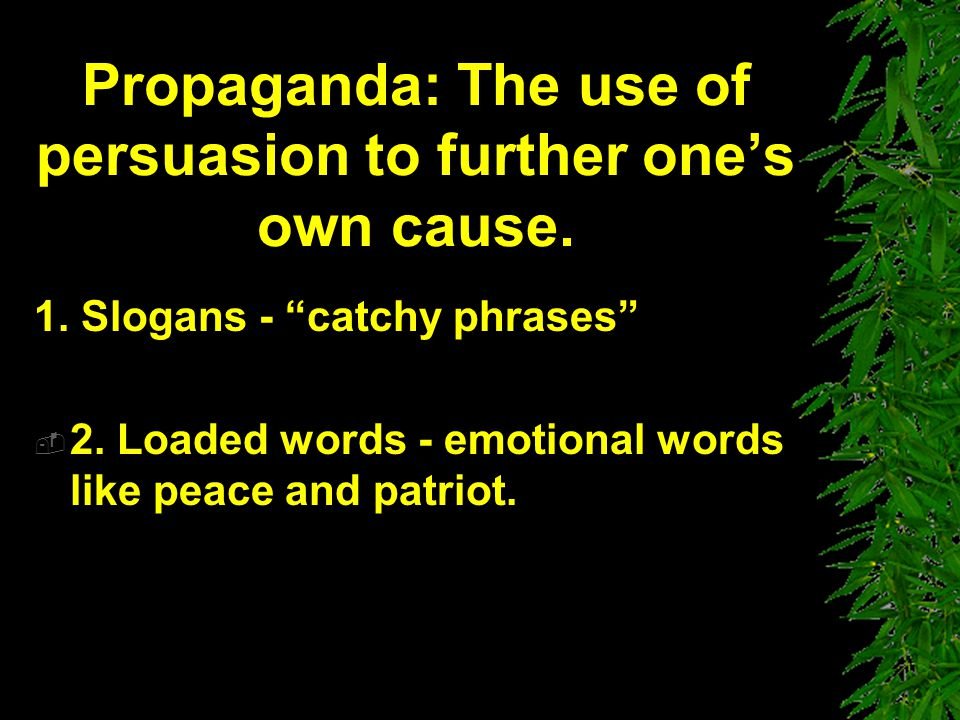 Propaganda: The use of persuasion to further one's own cause.
