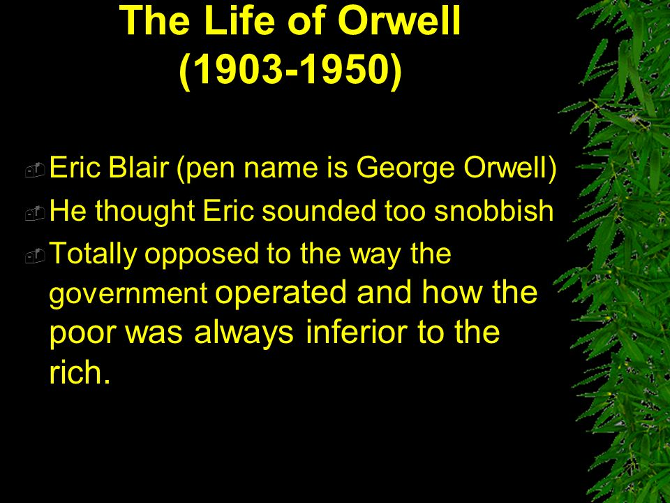 The Life of Orwell (1903-1950) Eric Blair (pen name is George Orwell)