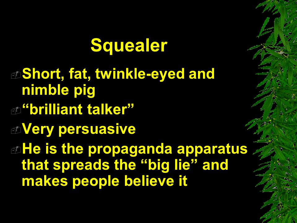 Squealer Short, fat, twinkle-eyed and nimble pig brilliant talker