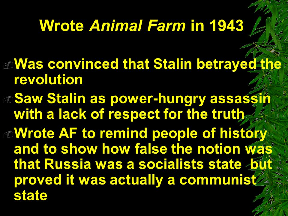 Wrote Animal Farm in 1943 Was convinced that Stalin betrayed the revolution.