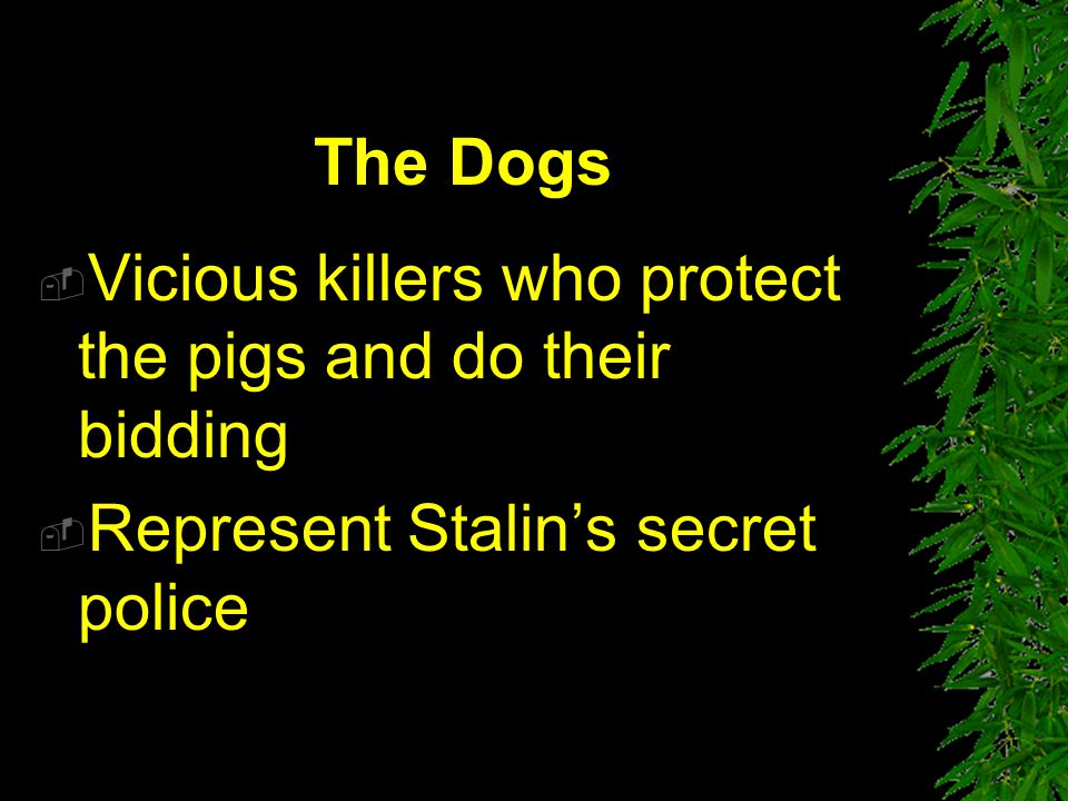 The Dogs Vicious killers who protect the pigs and do their bidding Represent Stalin's secret police