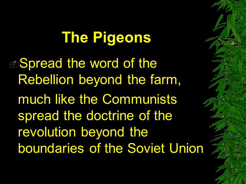 The Pigeons Spread the word of the Rebellion beyond the farm,