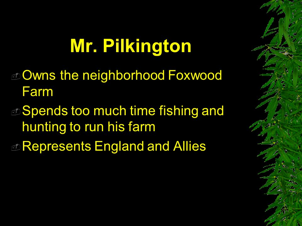 Mr. Pilkington Owns the neighborhood Foxwood Farm