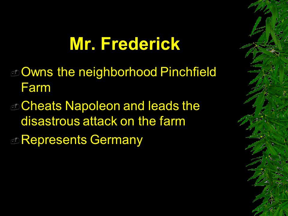 Mr. Frederick Owns the neighborhood Pinchfield Farm