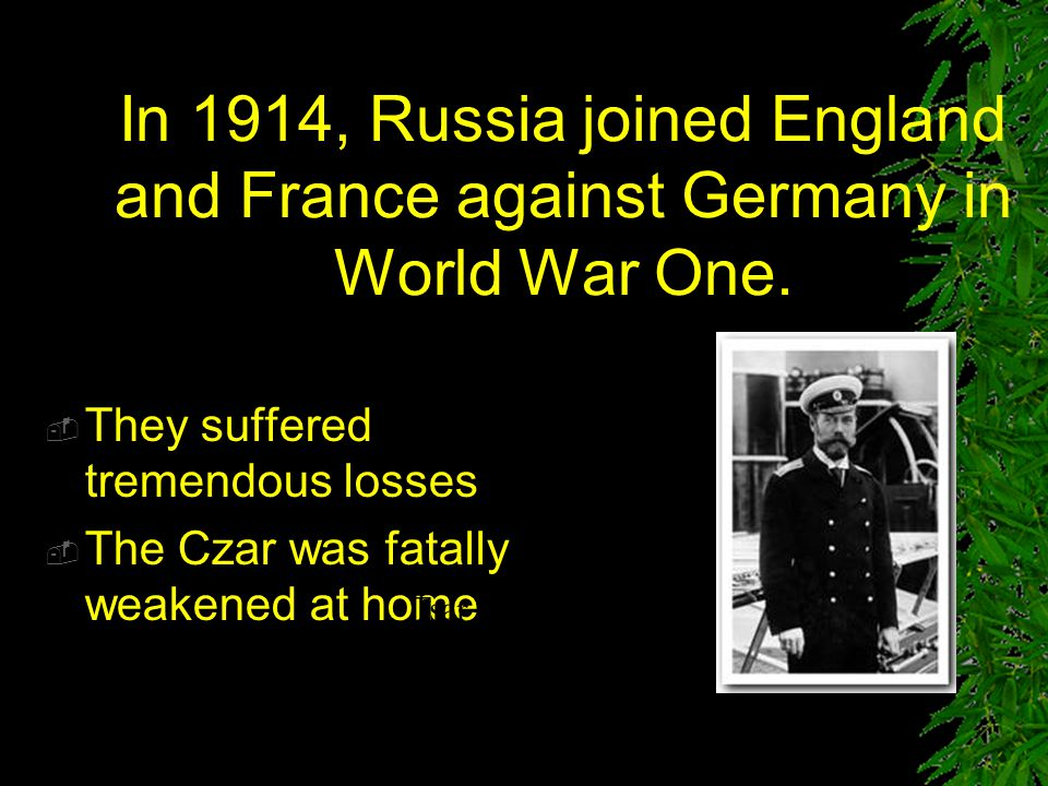 In 1914, Russia joined England and France against Germany in World War One.