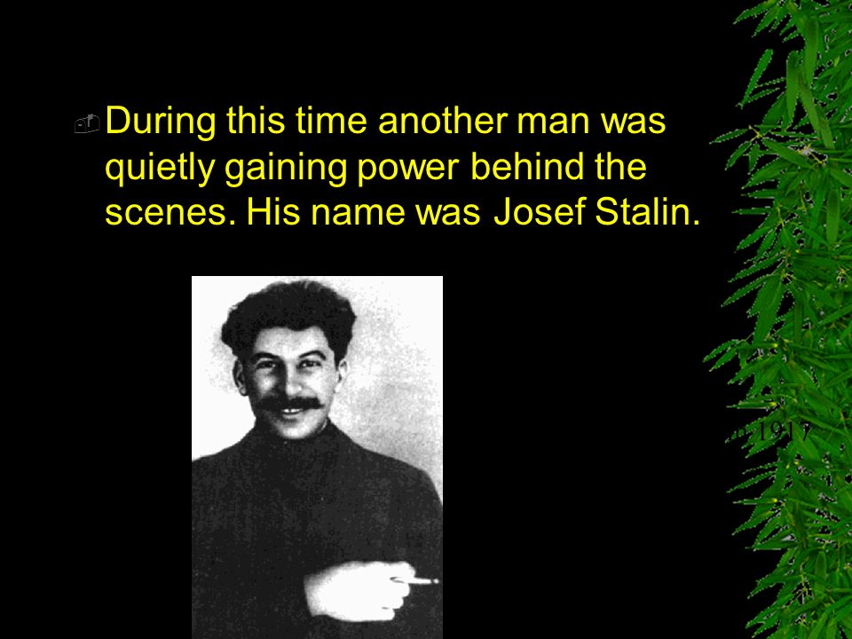 During this time another man was quietly gaining power behind the scenes. His name was Josef Stalin.
