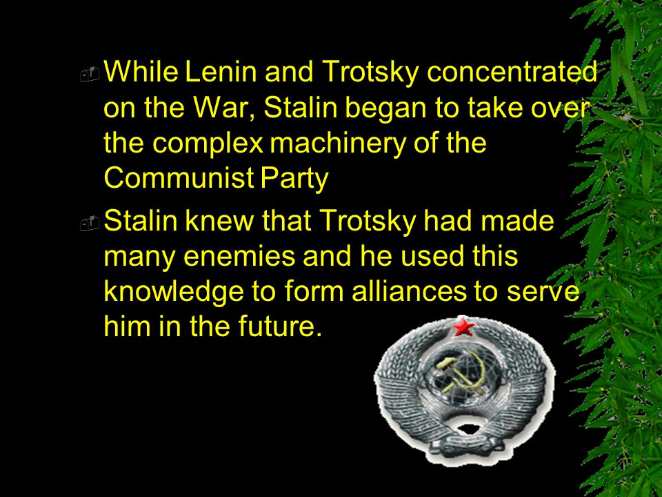 While Lenin and Trotsky concentrated on the War, Stalin began to take over the complex machinery of the Communist Party
