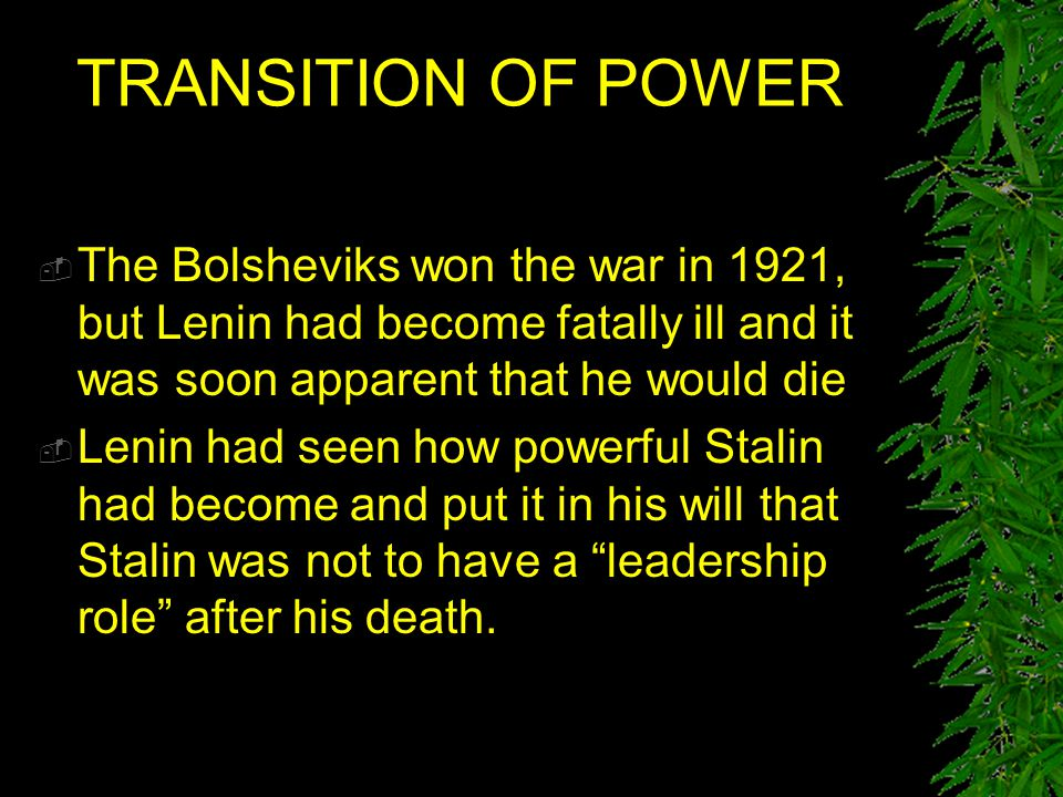 TRANSITION OF POWER The Bolsheviks won the war in 1921, but Lenin had become fatally ill and it was soon apparent that he would die.