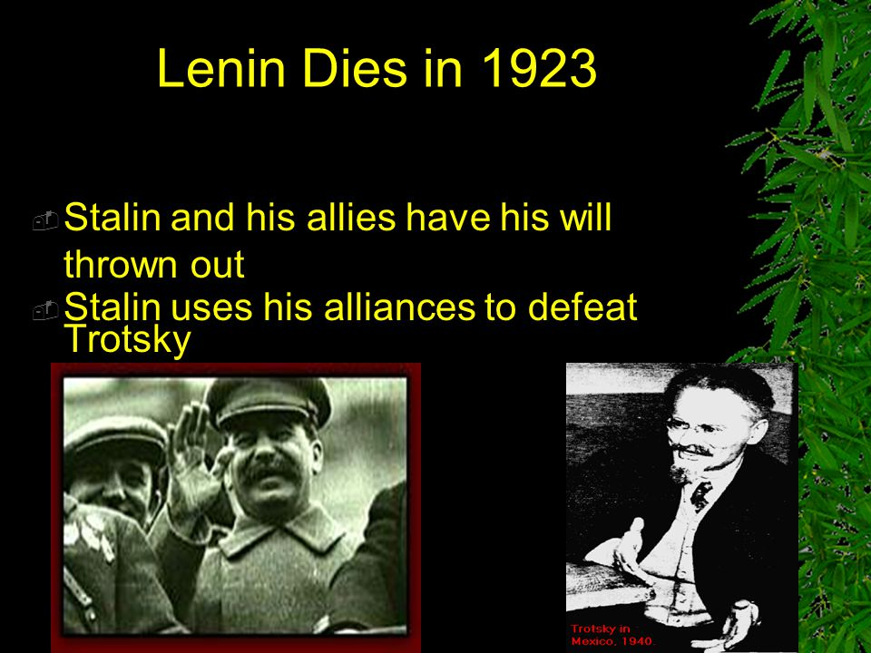 Lenin Dies in 1923 Stalin and his allies have his will thrown out