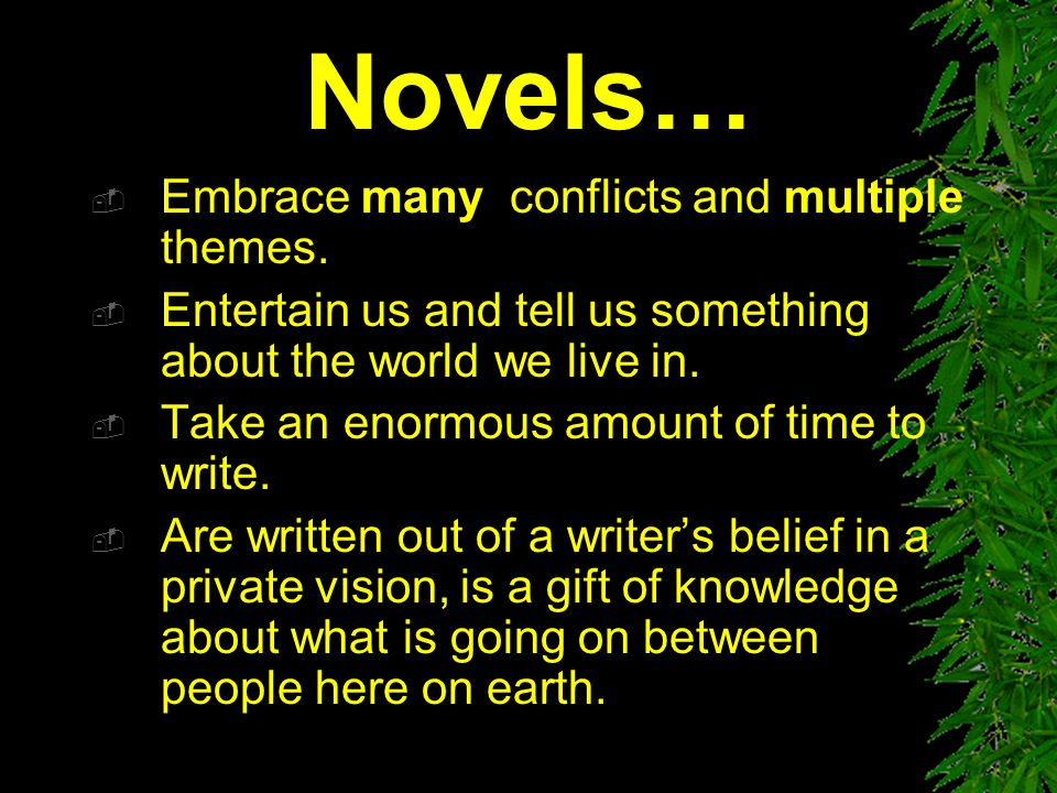 Novels… Embrace many conflicts and multiple themes.