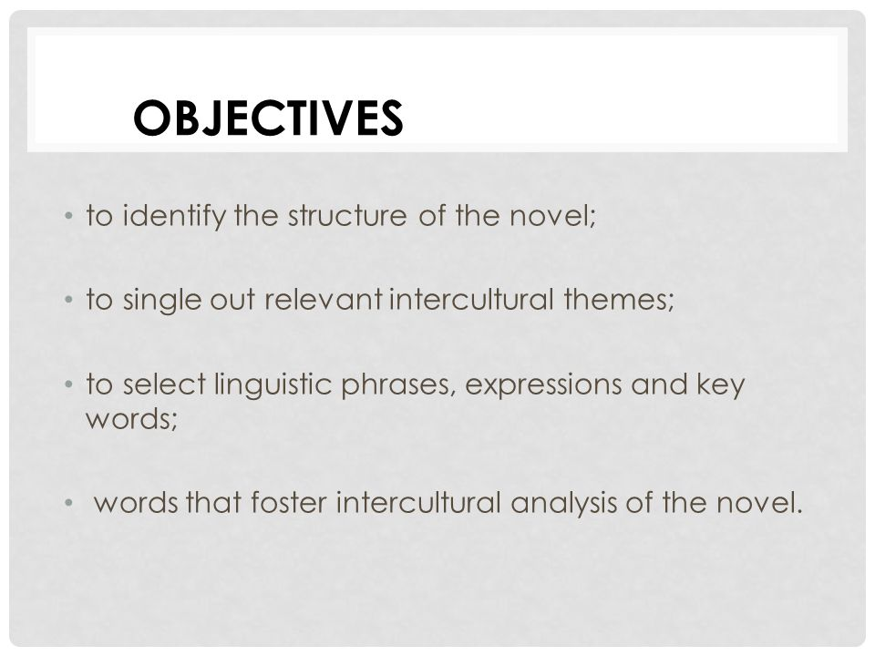 OBJECTIVES to identify the structure of the novel;