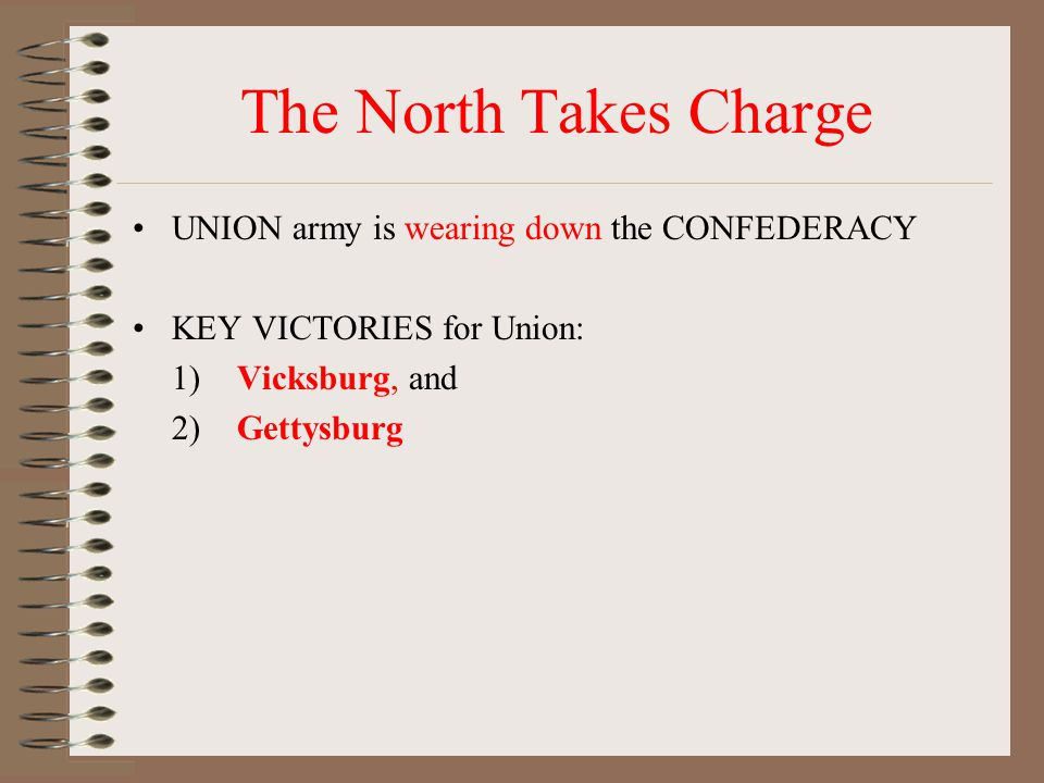 The North Takes Charge UNION army is wearing down the CONFEDERACY