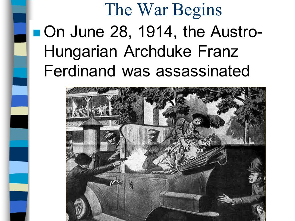 The War Begins On June 28, 1914, the Austro-Hungarian Archduke Franz Ferdinand was assassinated