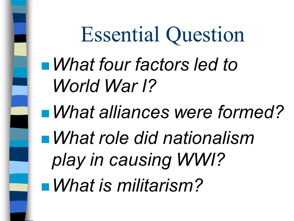 Essential Question What four factors led to World War I