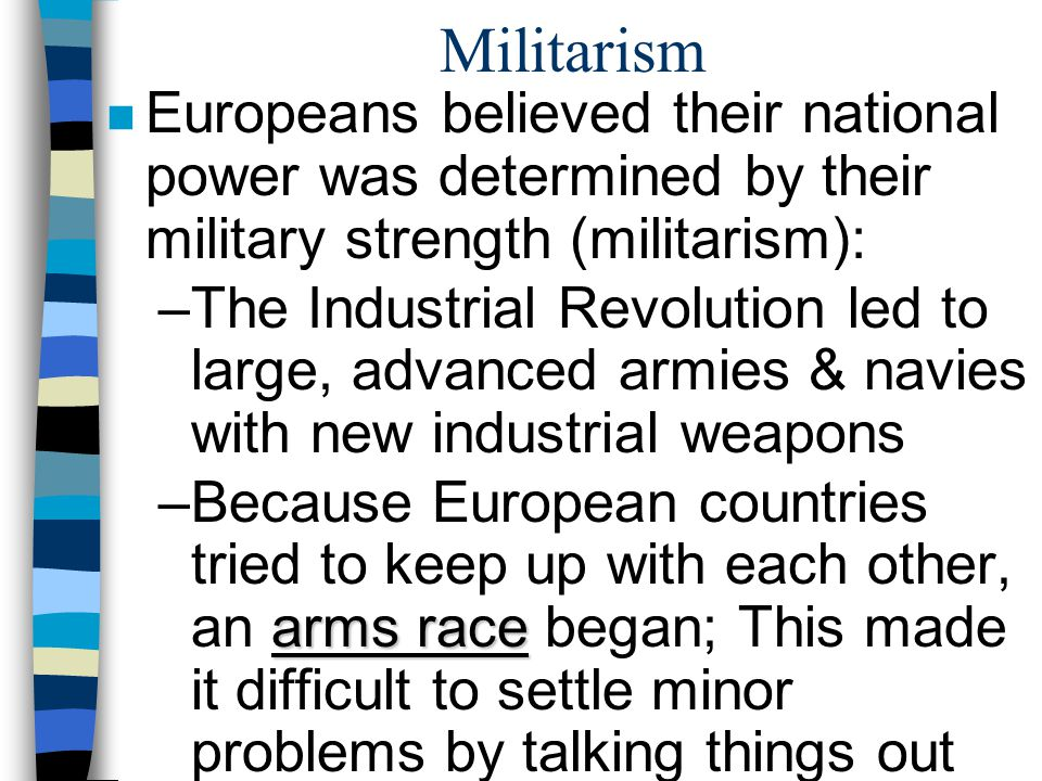 Militarism Europeans believed their national power was determined by their military strength (militarism):