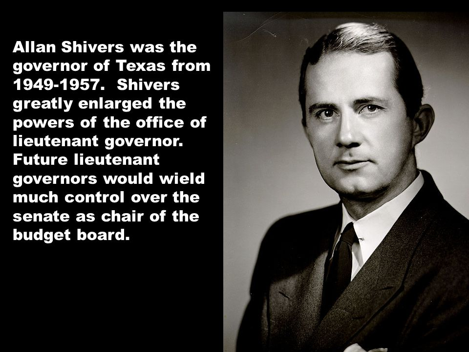 Allan Shivers was the governor of Texas from 1949-1957