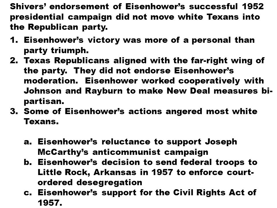 Shivers' endorsement of Eisenhower's successful 1952 presidential campaign did not move white Texans into the Republican party.