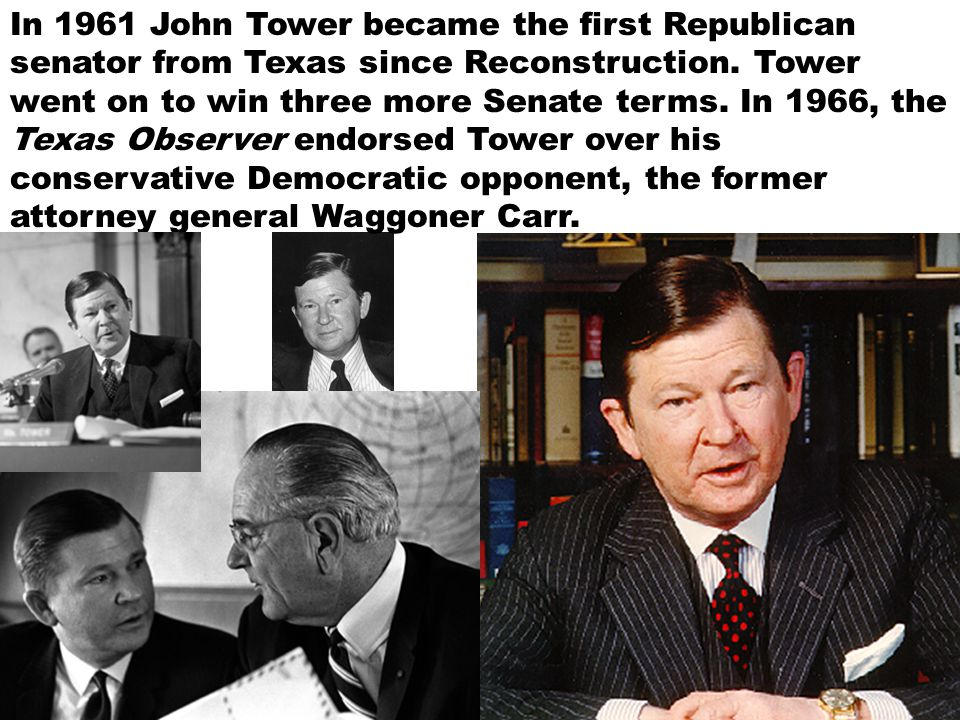 In 1961 John Tower became the first Republican senator from Texas since Reconstruction.