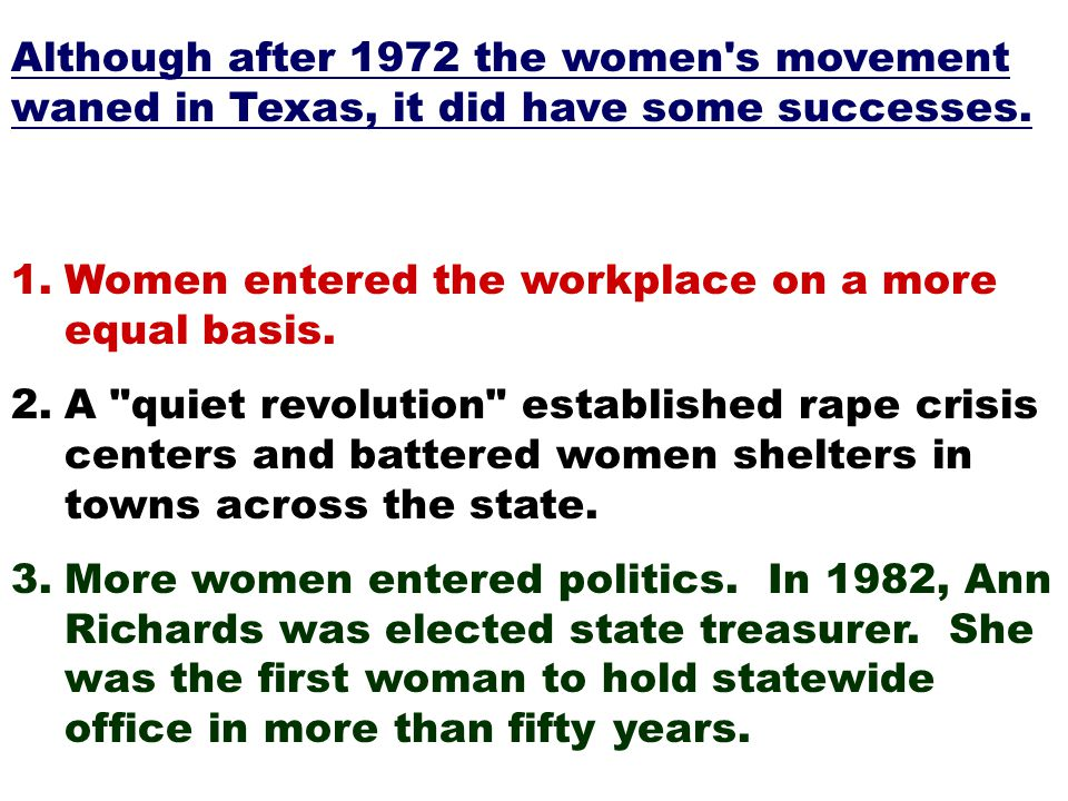 Although after 1972 the women s movement waned in Texas, it did have some successes.