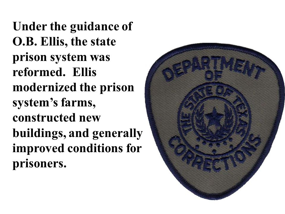Under the guidance of O.B. Ellis, the state prison system was reformed.