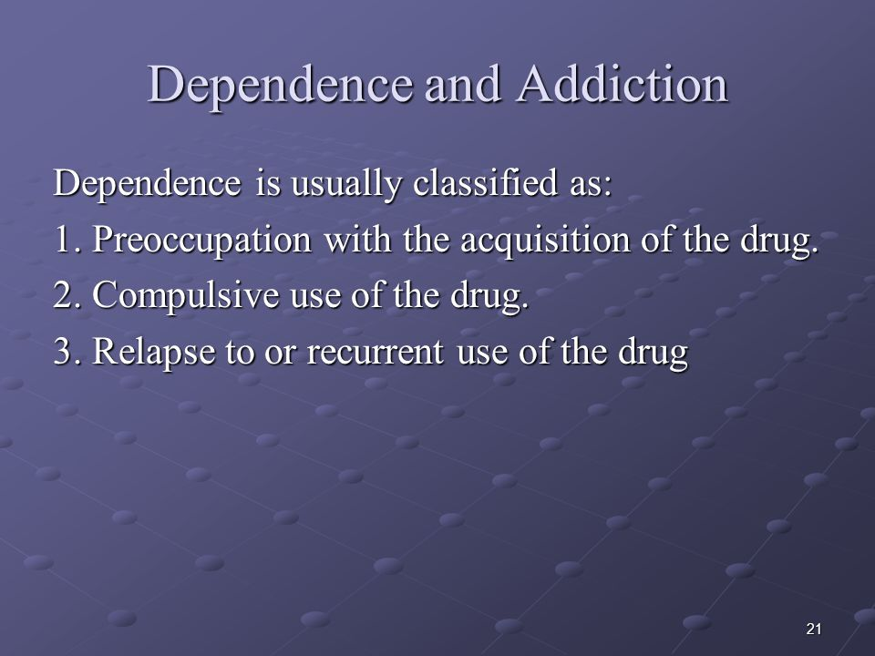 Dependence and Addiction