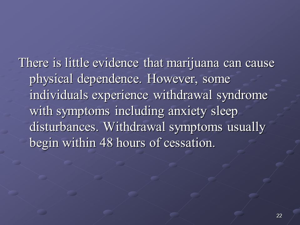 There is little evidence that marijuana can cause physical dependence